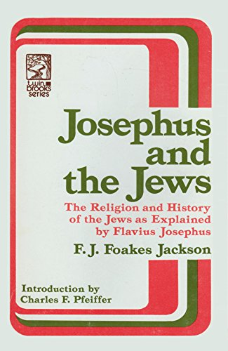 Josephus and the Jews. the Religion and History of the Jews As Explained by Flavius Josephus