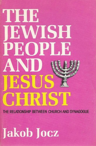 Jewish People and Jesus Christ: The Relationship between Church and Synagogue: Jakob Jocz