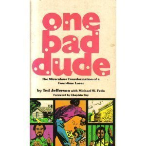 One Bad Dude (the Miraculous Transformation of a Four-time Loser): Ted Jefferson with Micheal W. ...