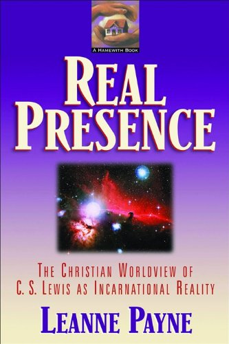 9780801051722: Real Presence: The Christian Worldview of C. S. Lewis as Incarnational Reality
