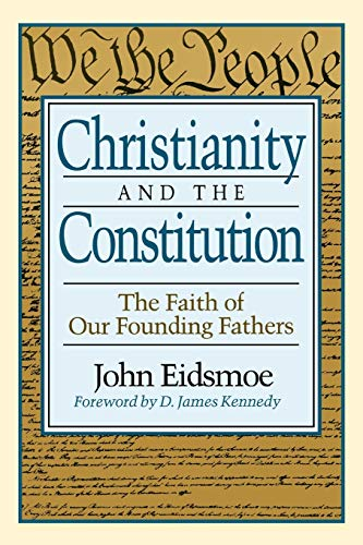 Christianity and the Constitution: The Faith of: John Eidsmoe