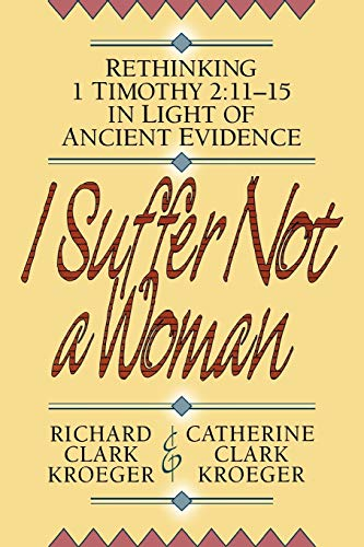 9780801052507: I Suffer Not a Woman: Rethinking I Timothy 2:11-15 in Light of Ancient Evidence