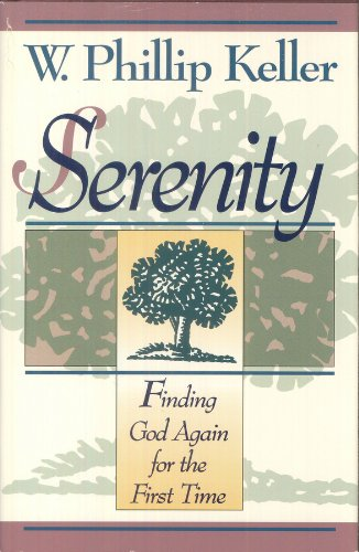 Serenity: Finding God Again for the First Time (9780801052521) by W. Phillip Keller