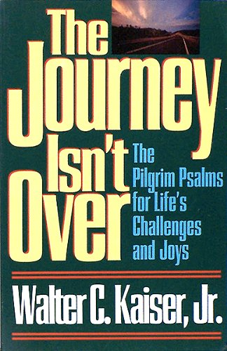 The Journey Isn't over: The Pilgrim Psalms for Life's Challenges and Joys (9780801052583) by Walter C. Kaiser