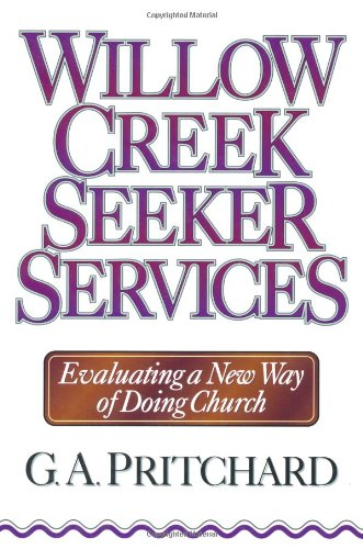 Willow Creek Seeker Services: Evaluating a New Way of Doing Church: G. A. Pritchard