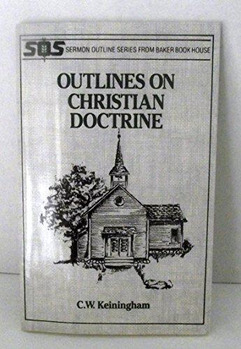 Outlines on Christian doctrine (Sermon outline series): Keiningham, C. W