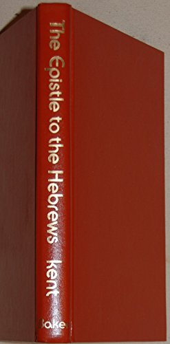 The Epistle to the Hebrews: A Commentary: Homer A. Kent, Jr.
