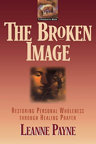 9780801053344: The Broken Image: Restoring Personal Wholeness through Healing Prayer