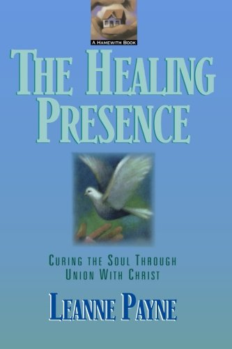 9780801053481: The Healing Presence: Curing the Soul Through Union with Christ