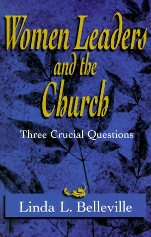 Women Leaders and the Church: Three Crucial Questions (080105351X) by Linda L. Belleville