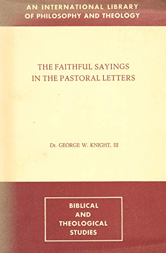 The faithful sayings in the pastoral letters: Knight, George W