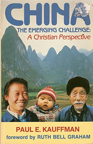 China, the Emerging Challenge: A Christian Perspective: Kauffman, Paul E