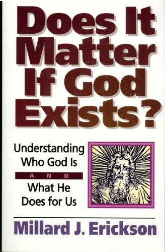 Does It Matter If God Exists?: Understanding: Millard J. Erickson,