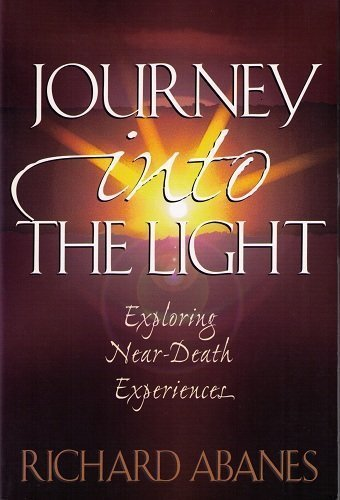 Journey into the Light: Exploring Near-Death Experiences (080105480X) by Abanes, Richard