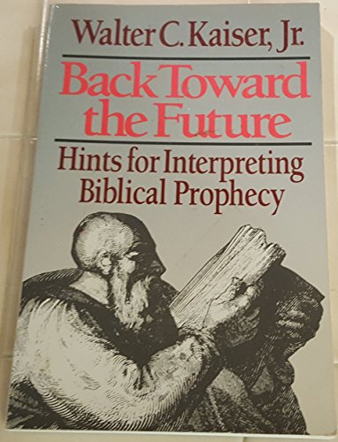 9780801054990: Back Toward the Future: Hints for Interpreting Biblical Prophecy