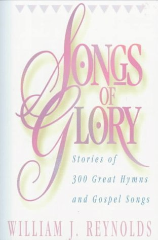 9780801055270: Songs of Glory: Stories of 300 Great Hymns and Gospel Songs