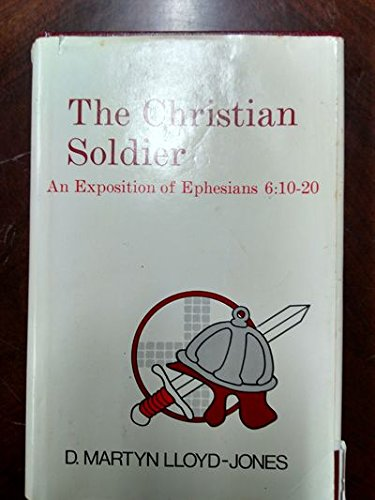 9780801055836: The Christian Soldier: An Exposition of Ephesians, 6:10 to 20