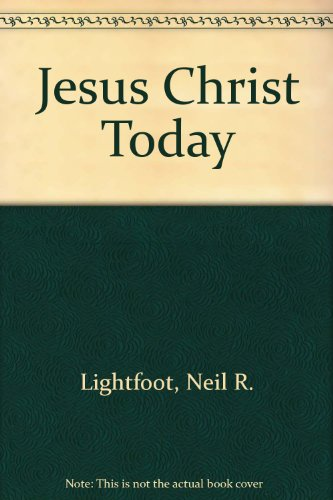 Jesus Christ Today (0801056047) by Lightfoot, Neil R.