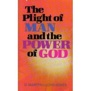 The Plight of Man and the Power: D. Martyn Lloyd-Jones