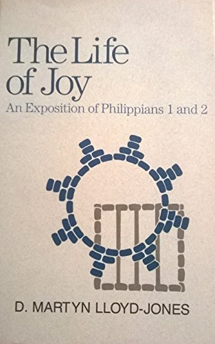 The Life of Joy: An Exposition of Philippians 1 and 2 (0801056586) by Lloyd-Jones, David Martyn