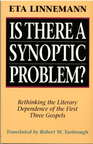 Is There a Synoptic Problem?: Rethinking the Literary Dependence of the First Three Gospels: ...