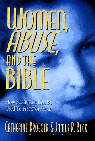 9780801057076: Women, Abuse, and the Bible: How Scripture Can Be Used to Hurt or to Heal