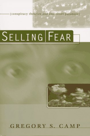 Selling Fear: Conspiracy Theories and End-Times Paranoia: Camp, Gregory S.