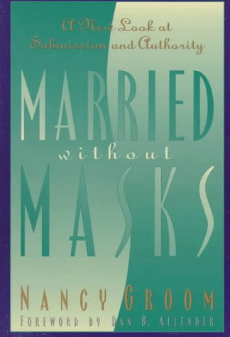 9780801057274: Married Without Masks: A New Look at Submission and Authority