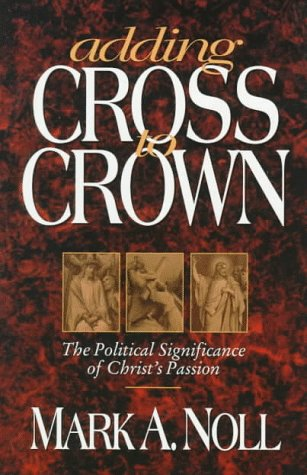 Adding Cross to Crown: The Political Significance: Noll, Mark A.,
