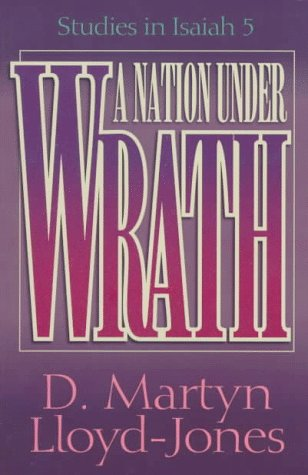 A Nation Under Wrath: Studies in Isaiah 5 (0801057906) by Lloyd-Jones, David Martyn