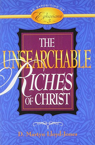 The Unsearchable Riches of Christ: An Exposition of Ephesians 3 (0801057965) by D. Martyn Lloyd-Jones