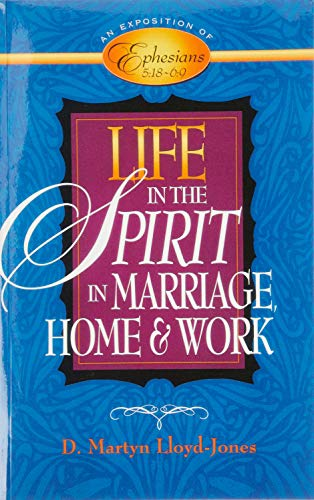 Life in the Spirit: In Marriage, Home, and Work--An Exposition of Ephesians 5:18-6:9 (080105799X) by D. Martyn Lloyd-Jones