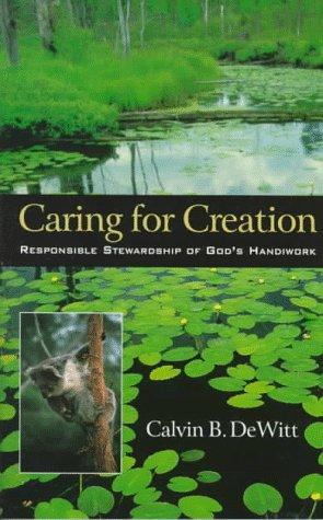 Caring for Creation: Responsible Stewardship of God's: Calvin B. Dewitt,