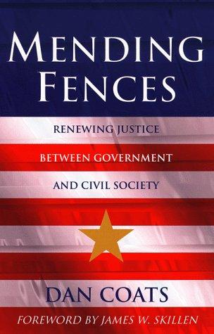 Mending Fences: Renewing Justice Between Government and: Coats, Daniel R.,