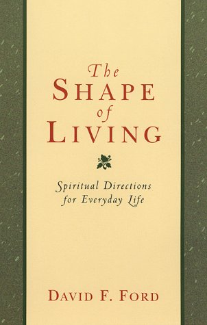 9780801058325: The Shape of Living: Spiritual Directions for Everyday Life