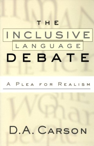 The Inclusive-Language Debate: A Plea for Realism (080105835X) by Carson, D. A.