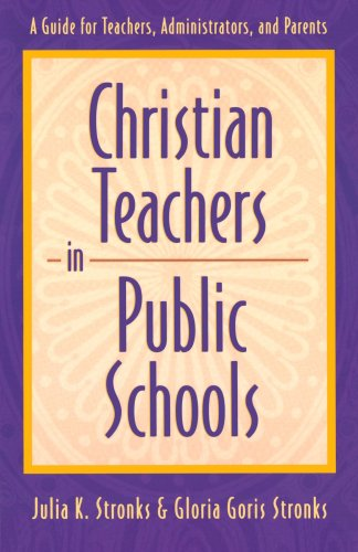 9780801058448: Christian Teachers in Public Schools : A Guide for Teachers, Administrators, and Parents
