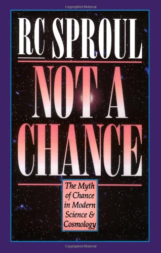 Not a Chance: The Myth of Chance in Modern Science and Cosmology (080105852X) by R. C Sproul