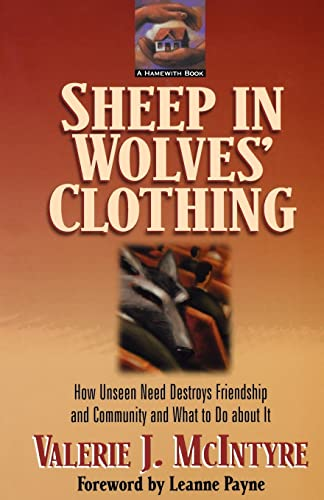Sheep In Wolves Clothing: How Unseen Need Destroys Friendship And Community And What To Do About It
