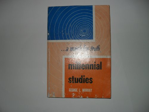 Millennial Studies - a Search for Truth: George L. Murray