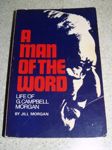 9780801059070: A Man of the Word Life of G. Campbell Morgan