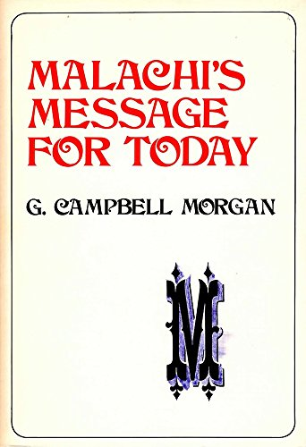 Malachi's message for today (G. Campbell Morgan library): G. Campbell Morgan