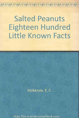 Salted Peanuts Eighteen Hundred Little Known Facts: McKenzie, E. C.
