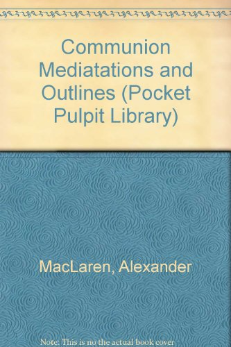 Communion Mediatations and Outlines (Pocket Pulpit Library): MacLaren, Alexander