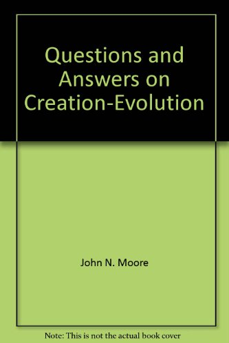 Questions and Answers on Creation-Evolution: Moore, John N.