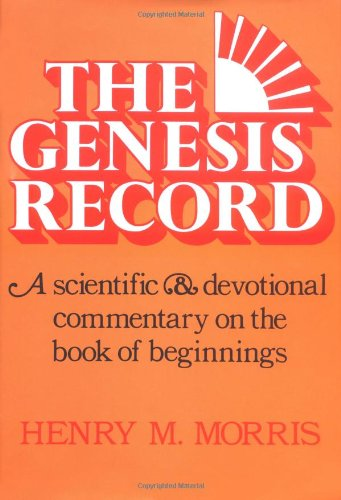 9780801060045: The Genesis Record: A Scientific and Devotional Commentary on the Book of Beginnings