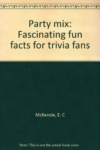 Party mix: Fascinating fun facts for trivia fans (0801060451) by E. C McKenzie