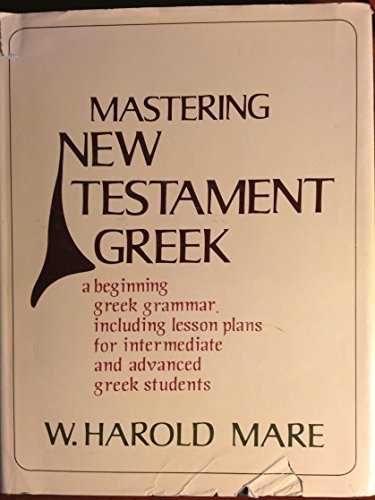 Mastering New Testament Greek: W. Harold Mare