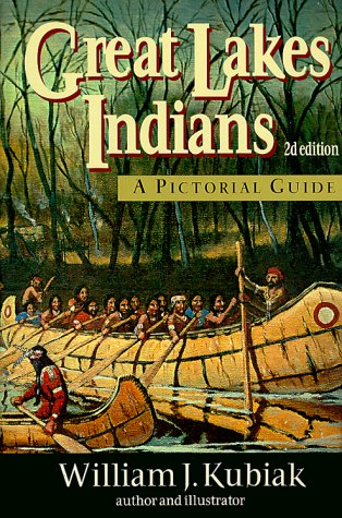 Great Lakes Indians: A Pictorial Guide: William J. Kubiak
