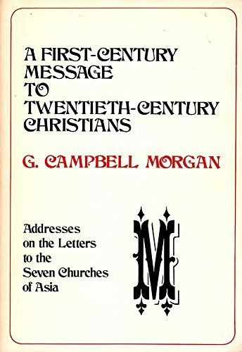 A first century message to twentieth century Christians: Addresses on the Letters to the seven ...